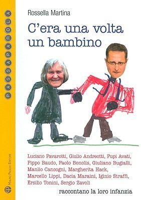 C'era Una Volta Un Bambino: Luciano Pavarotti, Giulio Andreotti, Pupi Avati, Pippo Baudo, Paolo Bonolis, Giuliano Bugialli, Manlio Cancogni, Margh 9788856400595
