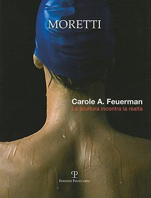 Carole A. Feuerman: La Scultura Incontra La Realta 9788859604105