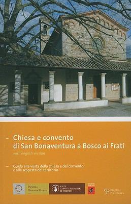 Chiesa E Convento Di San Bonaventura A Bosco AI Frati: Guida Alla Visita Della Chiesa E del Convento E Alla Scoperta del Territorio 9788859603900
