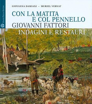 Con La Matita E Col Pennello. Giovanni Fattori: Indagini E Restauri Dei Dipinti Della Galleria D'Arte Moderna Di Palazzo Pitti 9788856400809