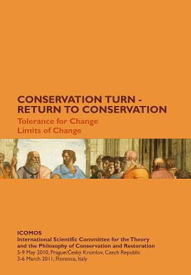 Conservation Turn - Return to Conservation. Tolerance for Change, Limits of Change: Proceedings of the International Conferences of the Icomos Interna