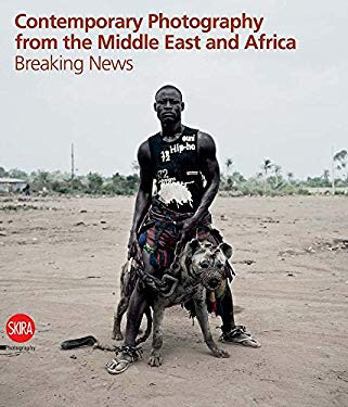 Breaking News: Contemporary Photography from the Middle East and Africa 9788857206455