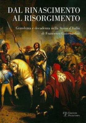 Dal Rinascimento Al Risorgimento: Grandezza E Decadenza Nella 'Storia D'Italia' Di Francesco Guicciardini