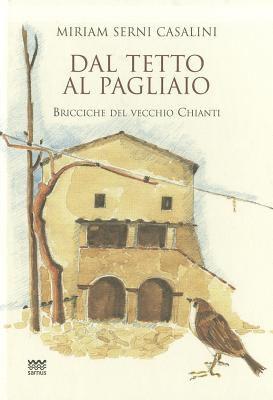 Dal Tetto Al Pagliaio: Bricciche del Vecchio Chianti 9788856300697