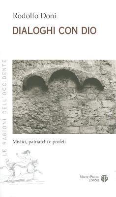 Dialoghi Con Dio: Mistici, Patriarchi E Profeti 9788856401165