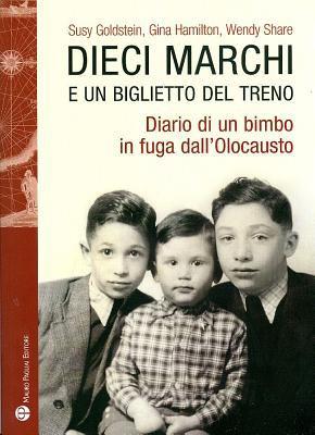 Dieci Marchi E Un Biglietto del Treno: Diario Di Un Bimbo in Fuga Dall'olocausto 9788856401776