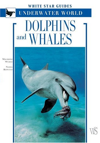 Dolphins and Whales: White Star Guides - Underwater World 9788854400559