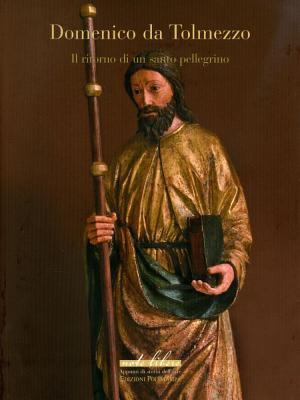 Domenico Da Tolmezzo: Il Ritorno Di Un Santo Pellegrino 9788859609827