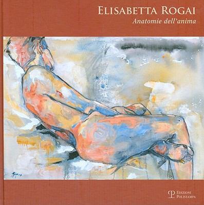 Elisabetta Rogai: Anatomie dell'anima 9788859605201