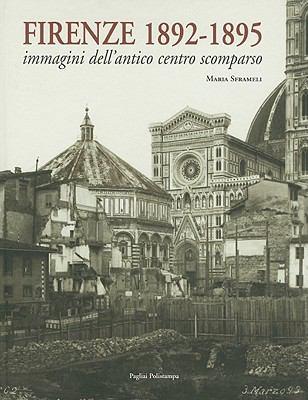 Firenze 1892-1895: Immagini Dell'antico Centro Scomparso