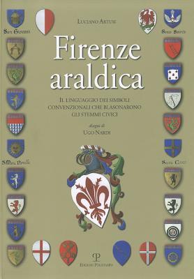 Firenze Araldica: Il Linguaggio Dei Simboli Convenzionali Che Blasonarono Gli Stemmi CIVICI 9788859601494