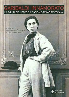 Gabriela Innamorato: La Figura Dell'eroe E Il Garibaldinismo in Toscana 9788859605690