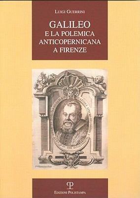 Galileo E La Polemica Anticopernicana a Firenze 9788859604372