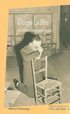 Giorgio la Pira: Un Siciliano Cittadino del Mondo 9788859601128