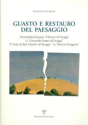 Guasto E Restauro del Paesaggio: Fenomenologia del Guasto - Il Restauro del Paesaggio - La Convenzione Europea del Paesaggio - Il Codice Dei Beni Cult 9788859607502