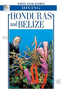 Honduras and Belize: White Star Guides Diving 9788854400573