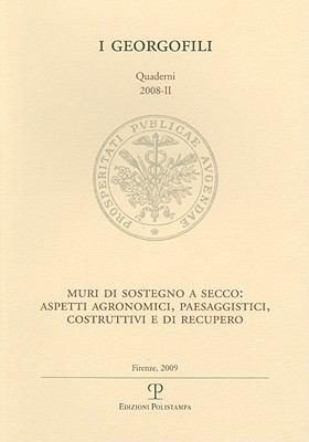I Georgofili. Quaderni 2008-II. Muri Di Sostegno a Secco: Aspetti Agronomici, Paesaggistici, Costruttivi E Di Recupero. Firenze, 19 Giugno 2008 9788859605652