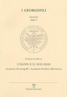 I Georgofili. Quaderni 2008-V. Giornata Di Studio Su: L'Olivo E Il Suo Olio: Accademia Dei Georgofili - Accademia Pontificia Delle Scienze. Citta del 9788859605898