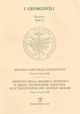 I Georgofili. Quaderni 2008-VI. Sistemi Colturali Innovativi / Impatto Della Ricerca Genetica E Delle Tecnologie Avanzate Sull'evoluzione Dei Sistemi 9788859606352