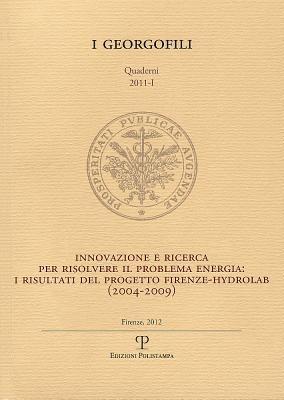 I Georgofili. Quaderni 2011-I. Innovazione E Ricerca Per Risolvere Il Problema Energia. I Risultati del Progetto Firenze-Hydrolab (2004-2009): Firenze 9788859610311