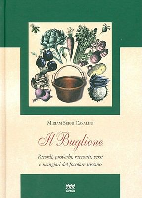 Il Buglione: Ricordi, Proverbi, Racconti, Versi E Mangiari del Focolare Toscano