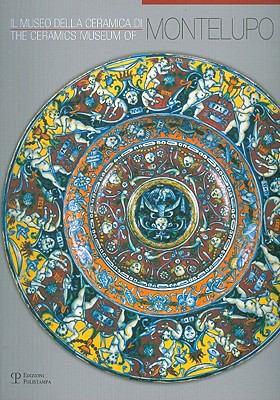 Il Museo Della Ceramica Di Montelupo/The Ceramics Museum Of Montelupo: Storia, Tecnologia, Collezioni/History, Technology, Collections 9788859603955
