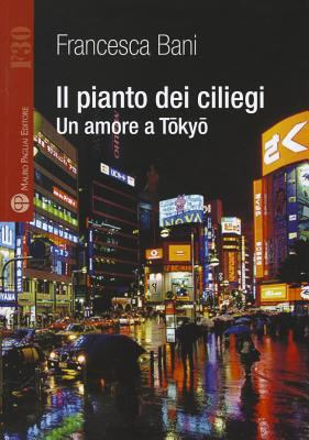 Il Pianto Dei Ciliegi: Un Amore a Tokyo 9788856401769