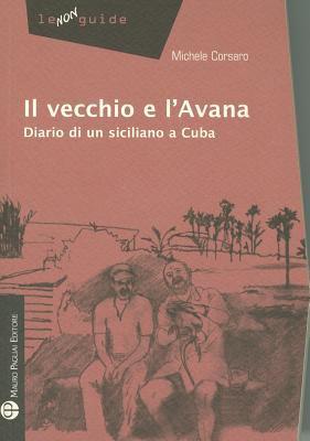 Il Vecchio E L'Avana: Diario Di Un Siciliano a Cuba 9788856401677