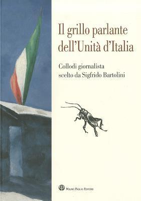 Il Grillo Parlante Dell'unita D'Italia: Collodi Giornalista Scelto Da Sigfrido Bartolini 9788856401479