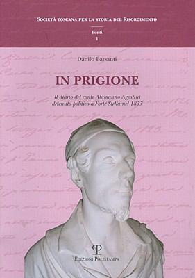 In Prigione: Il Diario del Conte Alamanno Agostini Detenuto Politico a Forte Stella Nel 1833 9788859607274