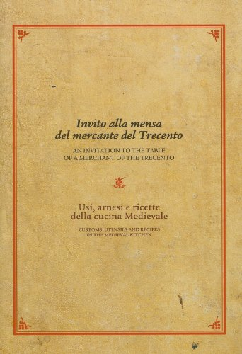 Invito Alla Mensa del Mercante del Trecento/An Invitation to the Table of a Merchant of the Trecento: Usi, Arnesi E Ricette Della Cucina Medievale /Cu 9788859606109