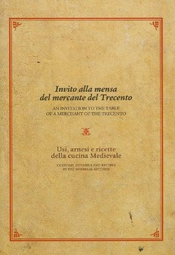 Invito Alla Mensa del Mercante del Trecento/An Invitation to the Table of a Merchant of the Trecento: Usi, Arnesi E Ricette Della Cucina Medievale /Cu