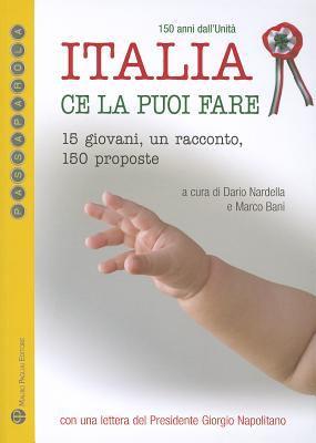 Italia Ce La Puoi Fare. 150 Anni Dall'unita: 15 Giovani, Un Racconto, 150 Proposte 9788856401752