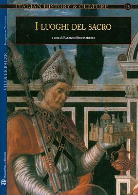 Italian History and Culture - N. 13, A. 2008: I Luoghi del Sacro. Il Sacro E La Citta Fra Medioevo Ed Eta Moderna 9788856400397