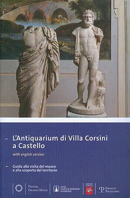 L'Antiquarium Di Villa Corsini a Castello: Guida Alla Visita del Museo E Alla Scoperta del Territorio 9788859607953