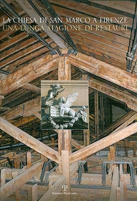 La Chiesa Di San Marco a Firenze: Una Lunga Stagione Di Restauri 9788859606697
