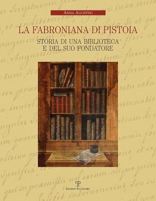 La Fabroniana Di Pistoia: Storia Di Una Biblioteca E del Suo Fondatore 9788859610175