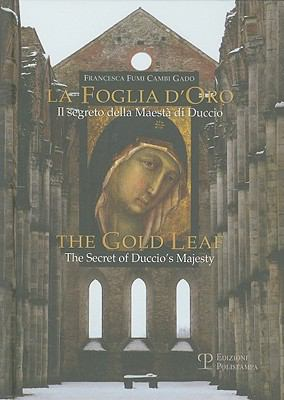 La Foglia D'Oro/The Gold Leaf: Il Segreto Della Maesta Di Duccio/The Secret of Duccio's Majesty 9788859607984