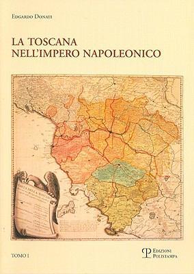 La Limposizione del Modello E Il Processo Di Integrazione (1807-1809): Toscana Nell'impero Napoleonico 9788859602279