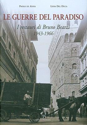 Le Guerre del Paradiso: I Restauri Di Bruno Bearzi, 1943-1966 9788859606789