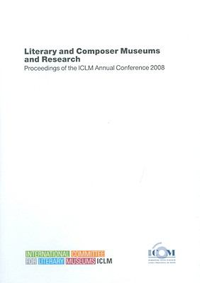 Literary and Composer Museums and Research: Proceedings of the ICLM Annual Conference 2008 9788859606437