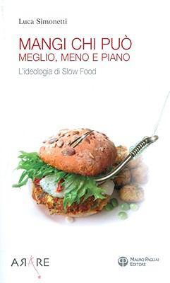 Mangi, Chi Puo: Meglio, Meno E Piano: L'Ideologia Di Slow Food