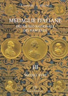 Medaglie Italiane del Museo Nazionale del Bargello: Volume III: Secolo XVIII 9788859600060