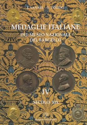 Medaglie Italiane del Museo Nazionale del Bargello: Volume IV: Secolo XIX 9788859602392