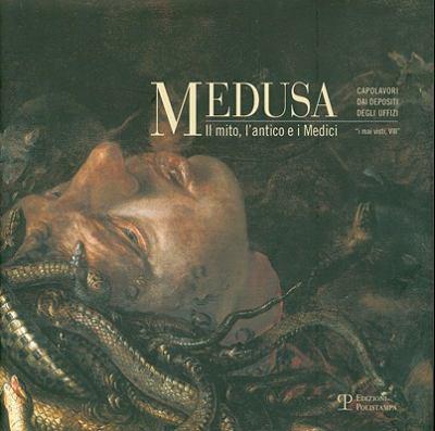 Medusa: Il Mito, L'Antico E I Medici 9788859605133