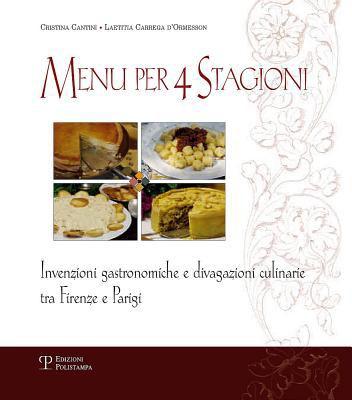 Menu Per 4 Stagioni: Invenzioni Gastronomiche E Divagazioni Culinarie Tra Firenze E Parigi 9788859610342