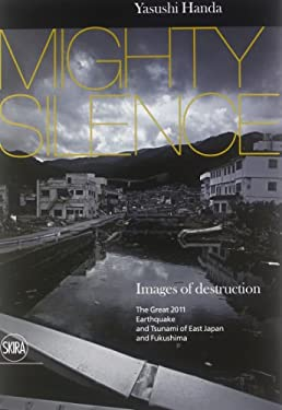 Mighty Silence: Images of Destruction: The Great Earthquake and Tsunami of East Japan 9788857215570