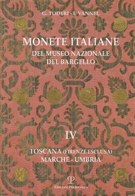 Monete Italiane del Museo Nazionale del Bargello: Volume IV. Toscana (Firenze Esclusa). Marche - Umbria 9788859602385