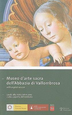 Museo D'Arte Sacra Dell'abbazia Di Vallombrosa: Guida Alla Visita del Museo E Alla Scoperta del Territorio 9788859602125