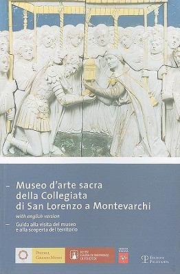 Museo D'Arte Sacra Della Collegiata Di San Lorenzo A Montevarchi: Guida Alla Visita del Museo E Alla Scoperta del Territorio